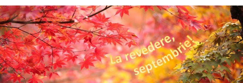 La revedere, septembrie!