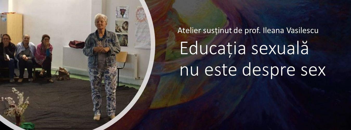 Educația sexuală nu este despre sex, un atelier susținut de prof. Ileana Vasilescu