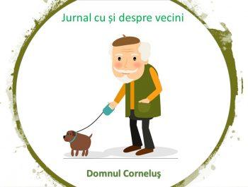 """Din ciclul """"Jurnal cu și despre vecini"""" – Domnul Corneluş"""